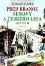 Tajemné stezky - Před branou Šumavy a Českého lesa