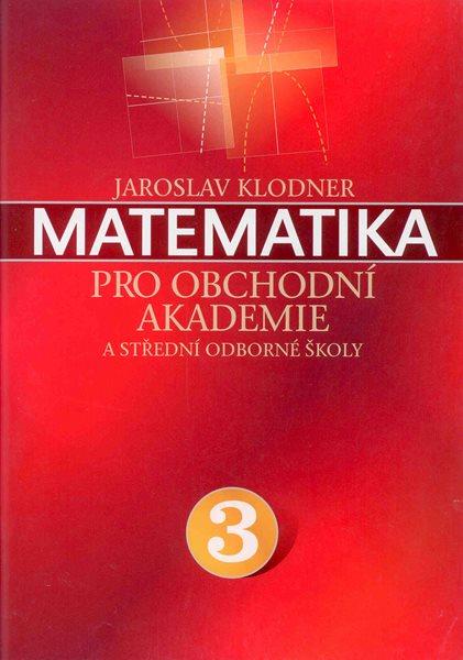 Matematika pro obchodní akademie a střední odborné školy 3 - Klodner Jaroslav - A4, brožovaná