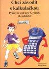 Chci závodit s kalkulačkou - pracovní sešit pro 4.r. ZŠ (1.pololetí)