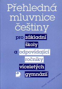 Přehledná mluvnice češtiny pro ZŠ a víceletá gymnázia