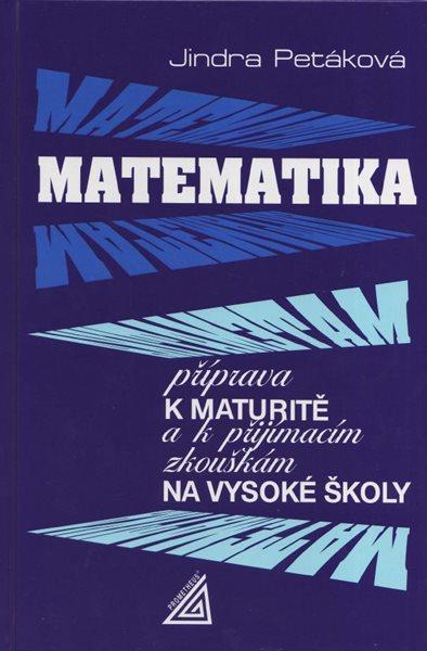 Matematika - příprava k maturitě a k přijímacím zkouškám na vysoké školy - Petáková Jindra - A5, pevná