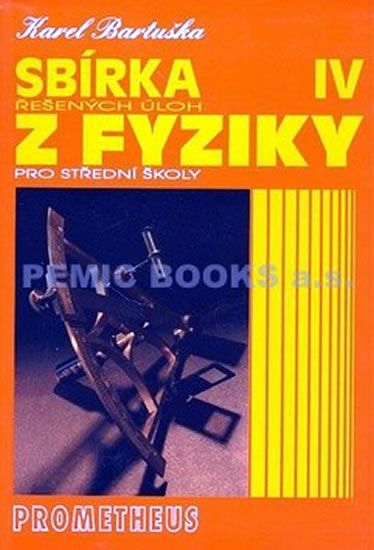 Sbírka řešených úloh z fyziky pro střední školy IV (Optika, Fyzika mikrosvěta, Speciální teorie rela - Bartuška Karel