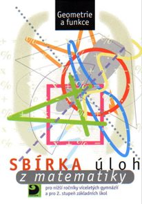 Sbírka úloh z matematiky pro nižší ročníky víceletých gymnázií a 2.stupeň ZŠ-Geometrie a funkce