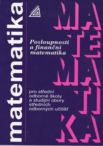 Matematika pro SOŠ astudijní obory SOU -Posloupnosti a finanční matematika