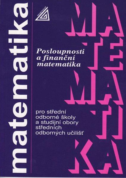 Matematika pro SOŠ a studijní obory SOU - Posloupnosti a finanční matematika - Odvárko Oldřich
