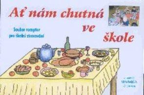 Ať nám chutná ve škole - Soubor receptur pro školní stravování