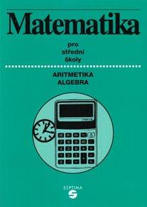 Matematika pro SŠ a OU /aritmetika+algebra/