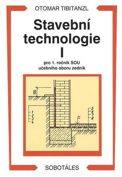 Stavební technologie I pro 1.r. SOU učebního oboru zedník - Tibitanzl Otomar