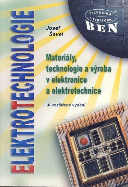 Elektrotechnologie-Materiály,technologie a výroba v elektronice a elektrotechnice,4. rozšířené vydán - Šavel Josef