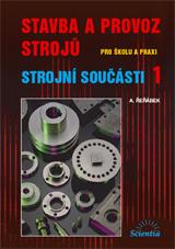 Stavba a provoz strojů pro školu i praxi - Strojní součásti 1 - Řeřábek A. - A5, brožovaná