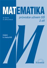 Matematika nejen k maturitě - průvodce učivem SŠ 2. díl - Černá M., Běhounková B. - B5