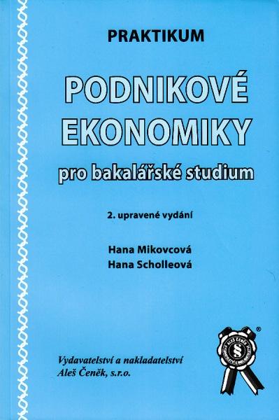 Praktikum Podniková ekonomika pro bakalářské studium - Mikovcová H., Scholleová H. - B5, brožovaná