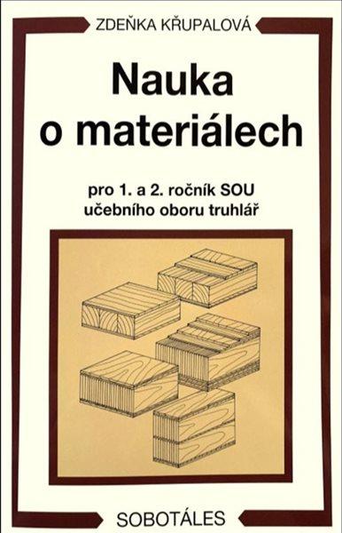 Nauka o materiálech pro 1. a 2. ročník SOU - učební obor truhlář - Křupalová Zdeňka - 158x230 mm, brožovaná