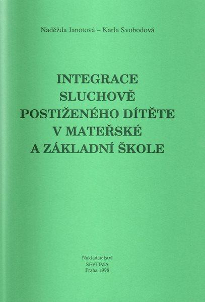Integrace sluchově postiženého dítěte v mateřské a základní škole - Janotová N., Svobodová K. - A5, sešitová