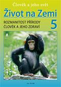 Přírodověda 5.r. - Život na Zemi - Člověk a jeho svět - Rozmanitost přírody. Člověk a jeho zdraví -