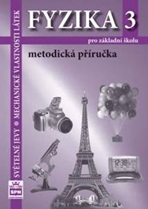 Fyzika 3 pro ZŠ - Světelné jevy, mechanické vlastnosti látek / RVP ZV/ - metodika