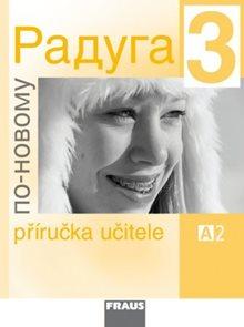 Raduga po-novomu 3 - příručka učitele /A2/ - Raduga nově