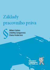 Základy pracovního práva - Galvas M., Gregorová Z., Hrabcová D. - A5