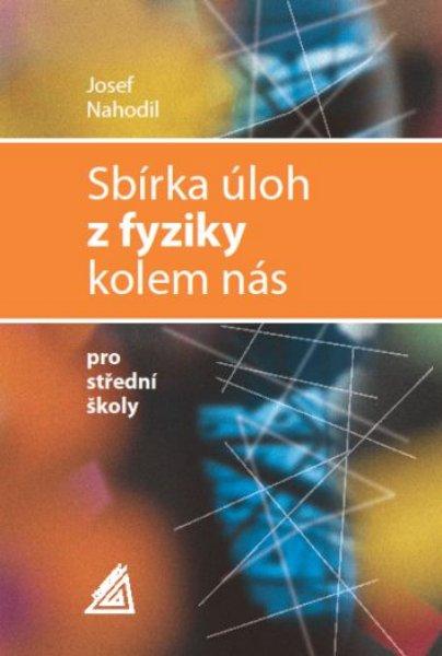Sbírka úloh z fyziky kolem nás pro střední školy - J. Nahodil - 215 x 145 x 20 mm
