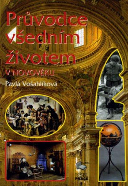 Průvodce všedním životem v novověku - Pavla Vošahlíková