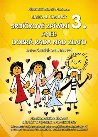 Barevné kamínky-Srdíčkové zpívání 3. aneb dobrá rada nad zlato - Juřinová Stanislava - A4, kroužková vazba
