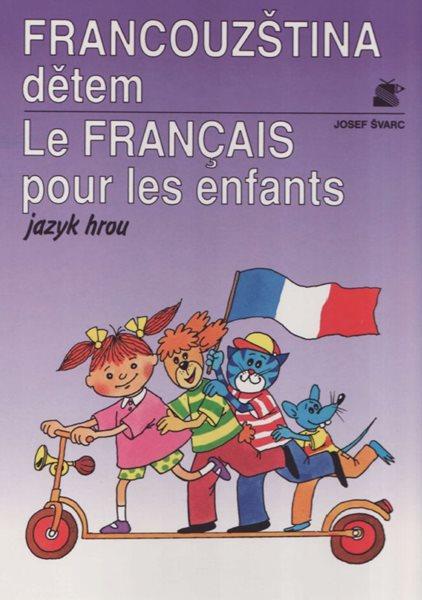 Francouzština dětem / Le Francais pour les enfants/ - jazyk hrou - Švarvová Milena - A4, vázaná