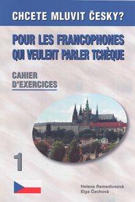 Chcete mluvit česky? Pour les francophones qui veulent parler tchéque - pracovní kniha ( 1. vydání)