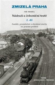 Zmizelá Praha Nádraží a železniční tratě II.