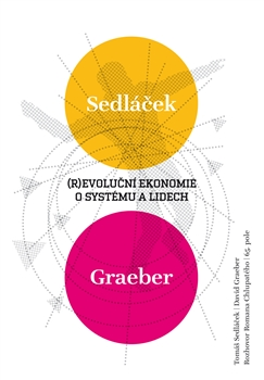 Revoluční ekonomie: O systému a lidech - Sedláček Tomáš, Graeber David - 11x16
