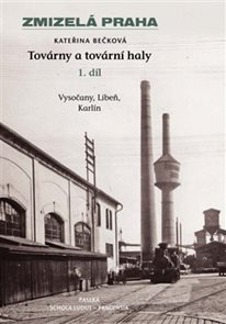 Zmizelá Praha - Továrny 1. a tovární haly