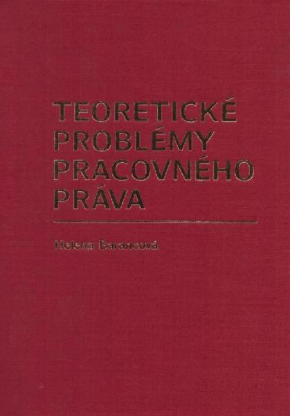 Teoretické problémy pracovného práva - Helena Barancová - 16x23
