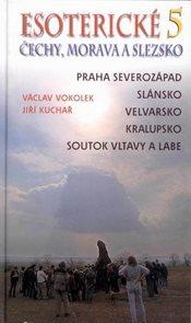 Esoterické Čechy, Morava a Slezsko -5- Praha severozápad, Slánsko, Velvarsko, Kralupsko, soutok Vlta