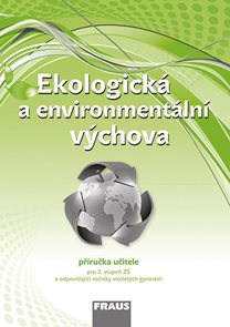 Ekologická a environmentální výchova - příručka učitele pro 2. stupeň ZŠ a víceletá gymnázia