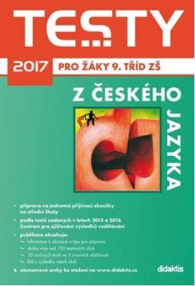 Testy 2017 z Českého jazyka pro žáky 9. tříd ZŠ - Adámková P., Pešková Š., Zelená Sittová G. - 239 x 167 mm