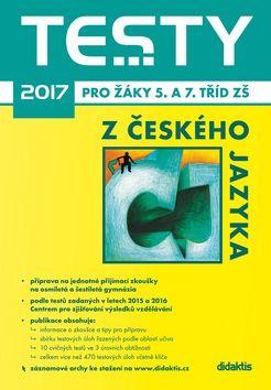 Testy 2017 z Českého jazyka pro žáky 5. a 7. tříd ZŠ - Adámková P., Jirčíková M., Zelená Sittová G. - 17x25 cm