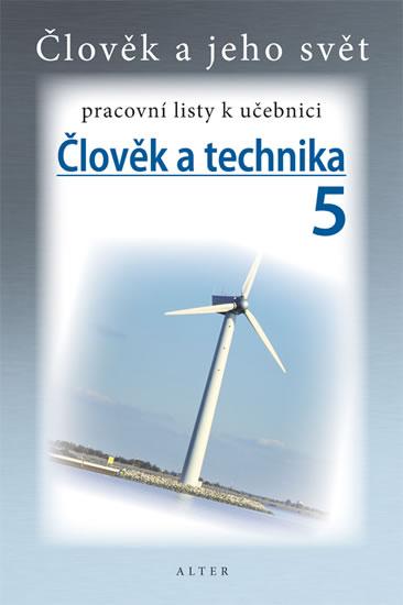 Člověk a jeho svět - Člověk a technika 5 - pracovní listy k učebnici - Ing. Petr Bradáč a kol. - 15,5 x 23 cm