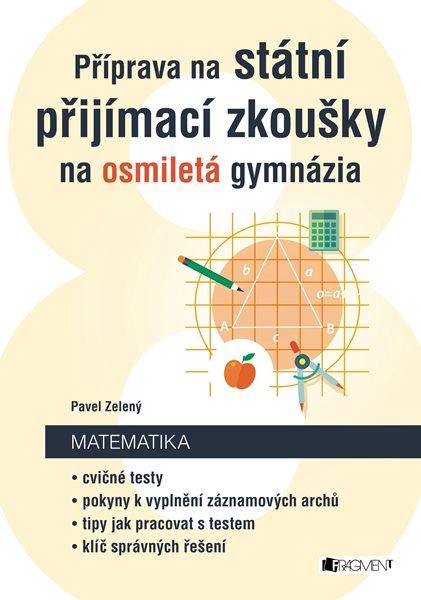 Příprava na státní přijímací zkoušky na osmiletá gymnázia - Matematika - Pavel Zelený - 16,5 x 23,5 cm