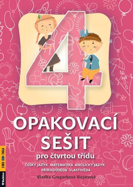 Opakovací sešit, 4. třída – Český jazyk, matematika, anglický jazyk, přírodověda, vlastivěda - Vlaďka Gregorková Vicjanová - A4