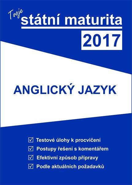 Tvoje státní maturita 2017 - Anglický jazyk - 16,5x23 cm