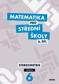 Matematika pro SŠ - Stereometrie 6. díl - učebnice - Vondra J. - A4