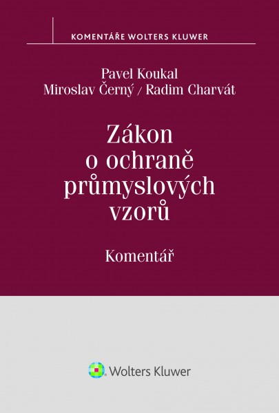 Zákon o ochraně průmyslových vzorů. Komentář - Pavel Koukal, Miroslav Černý, Radim Charvát