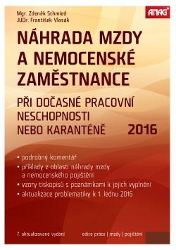 Náhrada mzdy a nemocenské zaměstnance při dočasné pracovní neschopnosti nebo karanténě 2016 - Zdeněk Schmied, František Vlasák