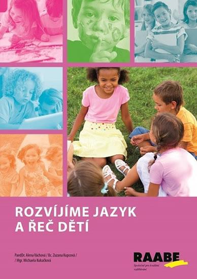 Rozvíjíme jazyk a řeč dětí - Bc. Zuzana Kupcová , Mgr. Michaela Kukačková , PaedDr. Alena Váchová - 15x21 cm, Sleva 11%