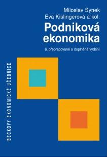 Podniková ekonomika. 6. přepracované a doplněné vydání - Synek, Kislingerová a kol.
