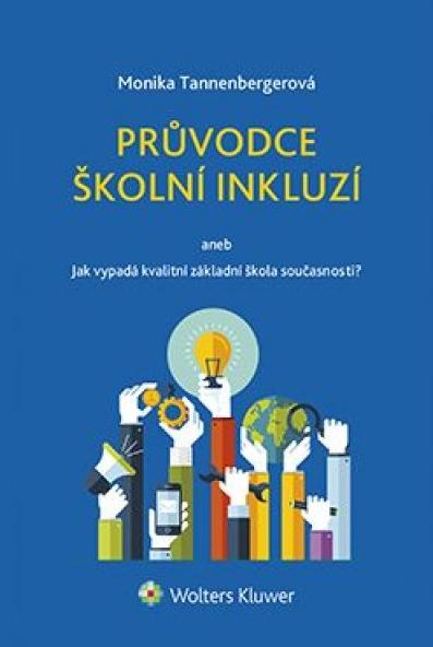 Průvodce školní inkluzí aneb Jak vypadá kvalitní základní škola současnosti? - Monika Tannenbergerová