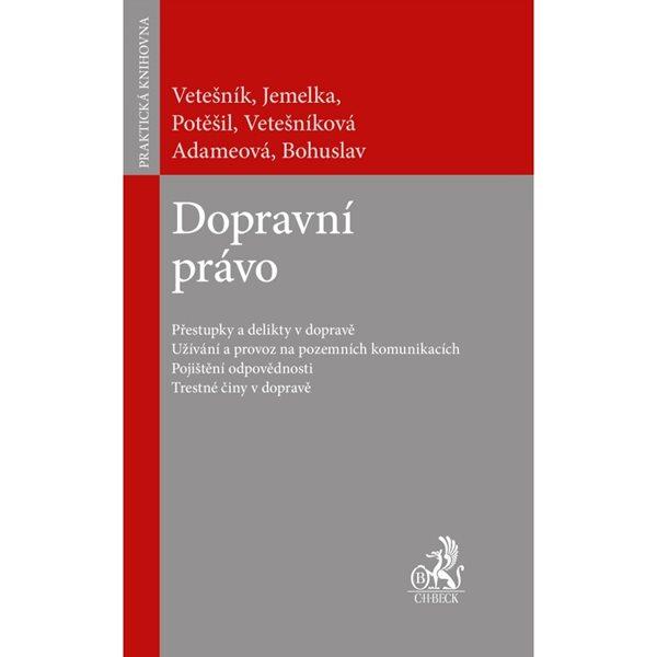 Dopravní právo - Vetešník, Jemelka, Potěšil, Vetešníková, Adameová, Bohuslav