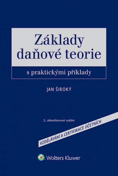 Základy daňové teorie s praktickými příklady, 2., aktualizované vydání - Jan Široký