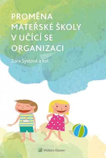 Proměna mateřské školy v učící se organizaci - Zora Syslová a kolektiv