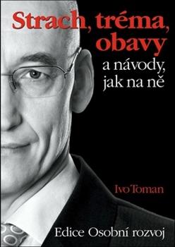 Strach, tréma, obavy a návody jak na ně - Ivo Toman - 15x21 cm
