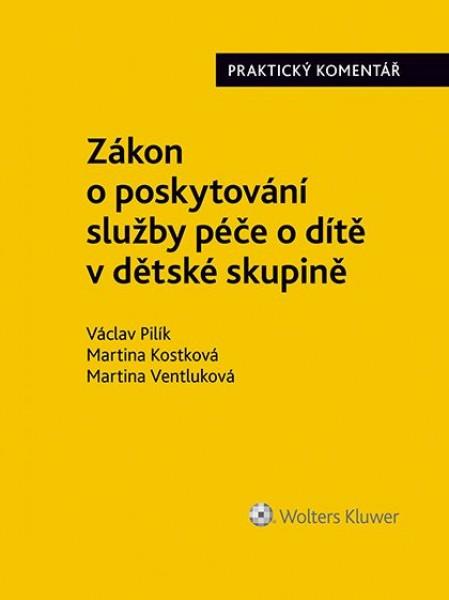 Zákon o poskytování služby péče o dítě v dětské skupině. - Václav Pilík, Martina Kostková, Martina Ventluková